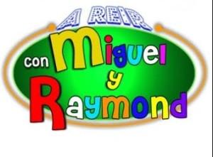 A Reir con Miguel y Raymond